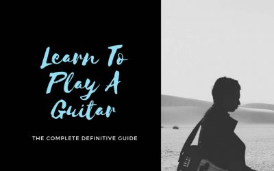 How To Play A Guitar: The Definitive Guide