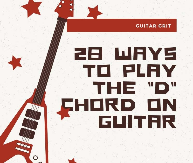 D Chord Guitar Variations – 24 Ways to Play D Chord on Guitar