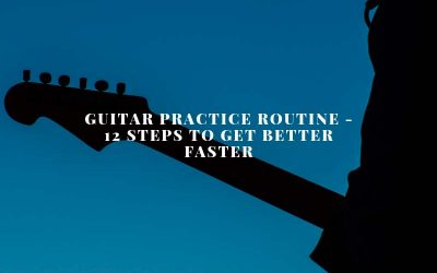 Guitar Practice Routine – How To Get Better Faster